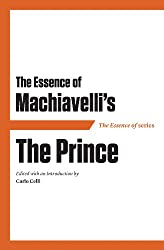 The Essence of Machiavelli's The Prince (The Essence of Series)
