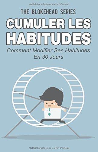 Cumuler les habitudes Comment modifier ses habitudes en 30 jours (French Edition) pdf