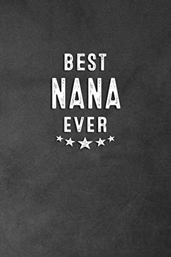 Best Nana Ever: Blank Lined Journal Notebook Appreciation Gift For Grandmothers