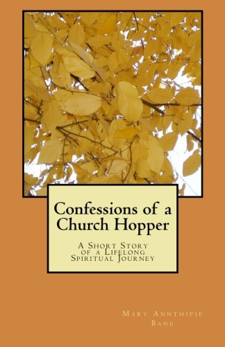 Book: Confessions of a Church Hopper - A Short Story of a Lifelong Spiritual Journey by Mary Annthipie Bane