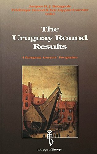 The Uruguay Round Results: A European Lawyers' Perspective: Proceedings of an International Conference held at the College of Europe, Bruges by P.I.E-Peter Lang S.A., Éditions Scientifiques Internationales