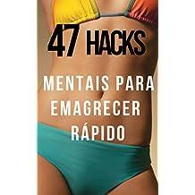 47 Hacks Mentais Para Emagrecer Rápido: Descubra Atalhos Mentais Cientificamente Comprovados que irão lhe ajudar no seu Processo de Emagrecimento