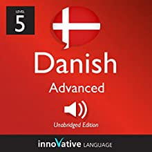 Learn Danish - Level 5: Advanced Danish, Volume 1: Lessons 1-25 Audiobook by  Innovative Language Learning LLC Narrated by  DanishClass101.com