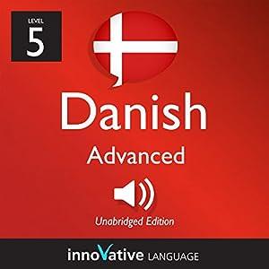 Learn Danish - Level 5: Advanced Danish, Volume 1: Lessons 1-25 Audiobook