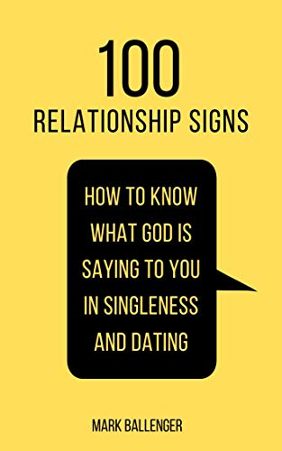 (100 Relationship Signs: How to Know What God Is Saying to You in Singleness and Dating )
