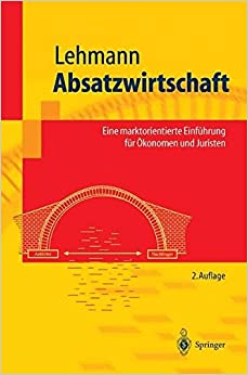 Absatzwirtschaft: Eine Marktorientierte Einführung Für Ökonomen Und Juristen (Springer-Lehrbuch) (German Edition)