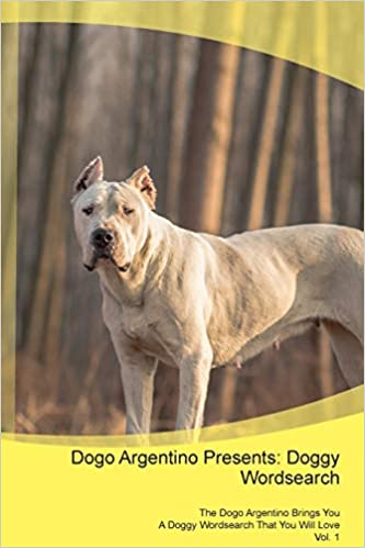 Dogo Argentino Presents Doggy Wordsearch The Dogo Argentino Brings You A Doggy Wordsearch That You Will Love Vol 1 Amazon Co Uk Puzzles Doggy 9781526989956 Books