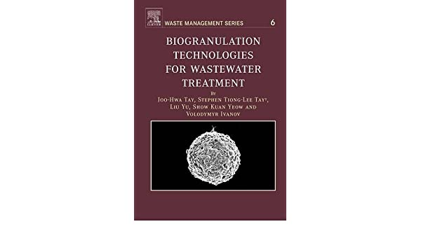 Biogranulation Technologies for Wastewater Treatment: Microbial Granules (Waste Management)