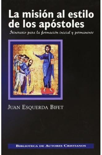 La Misión Al Estilo De Los Apóstoles. Itinerario Para La Formación Inicial Y Permanente