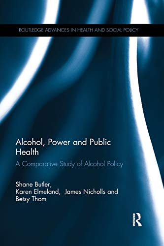 (Alcohol, Power and Public Health: A Comparative Study of Alcohol Policy)