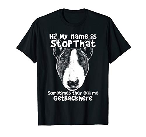 Hi My Name Is StopThat Funny Bull Terrier T-Shirt