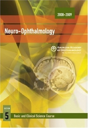 2008-2009 Basic and Clinical Science Course: Section 5: Neuro-Ophthalmology (Basic and Clinical Science Course 2008-2009