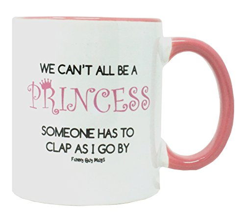 (Funny Guy Mugs We Can't All Be A Princess Ceramic Coffee Mug, White, 11-Ounce)