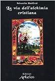 img - for La via dell'alchimia cristiana book / textbook / text book