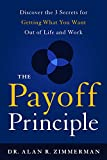 The Payoff Principle: Discover the 3 Secrets for Getting What You Want Out of Life and Work