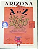 Arizona A to Z, Dorothy Hines Weaver, 087358564X