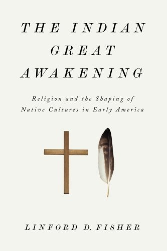 The Indian Great Awakening: Religion and the Shaping of Native Cultures in Early America by Linford D. Fisher (2014-04-07)
