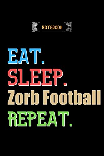 Eat, Sleep, Zorb Football, Repeat Notebook - Zorb Football Lovers And Fans Gift: Lined Notebook / Journal Gift, 120 Pages, 6x9, Soft Cover, Matte Finish