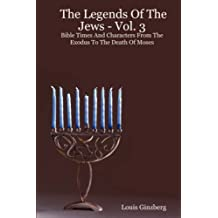 The Legends of the Jews - Vol. 3: Bible Times and Characters from the Exodus to the Death of Moses