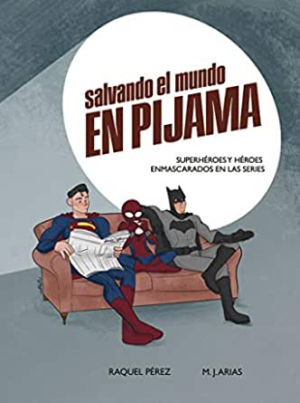 Salvando el mundo en pijama: Superhéroes y héroes enmascarados en las series