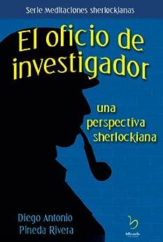 El Oficio de Investigador: una perspectiva sherlockiana (Meditaciones sherlockianas nº 1) (Spanish Edition) by [Pineda, Diego Antonio]