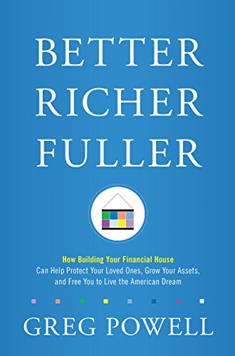 (Better Richer Fuller: How Building Your Financial House Can Help Protect Your Loved Ones, Grow Your Assets, and Free You to Live the American Dream)