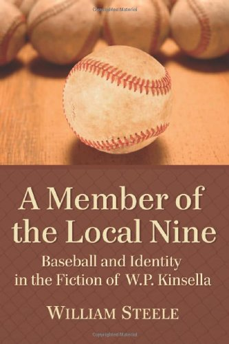 A Member of the Local Nine: Baseball and Identity in the Fiction of W.P. Kinsella PDF