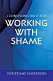 Counselling Skills for Working with Shame (Essential Skills for Counselling)