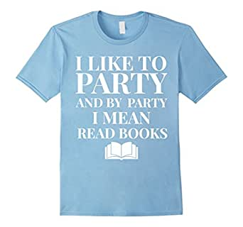 Mens I Like To Party And By Party I Mean Read Books Funny T-Shirt 2XL Baby Blue