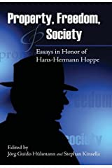 Property, Freedom, and Society: Essays in Honor of Hans-Hermann Hoppe (LvMI) Kindle Edition