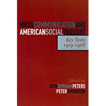 Mass Communication and American Social Thought: Key Texts, 1919-1968 (Critical Media Studies: Institutions, Politics, and Culture)