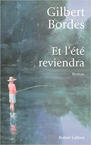 Amazon Fr Et L Ete Reviendra Gilbert Bordes Livres
