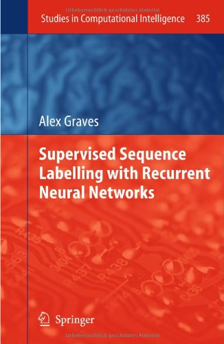 [PDF] Supervised Sequence Labelling with Recurrent Neural Networks Free Download | Publisher : Springer | Category : Computers & Internet | ISBN 10 : 3642247962 | ISBN 13 : 9783642247965