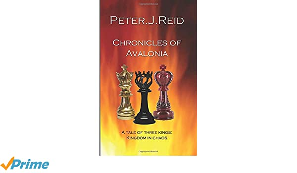 Chronicles of Avalonia: A Tale of Three Kings: Peter J Reid