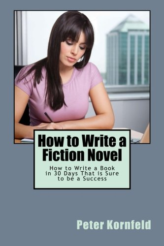 Download How to Write a Fiction Novel: How to Write a Book in 30 Days That is Sure to be a Success ebook