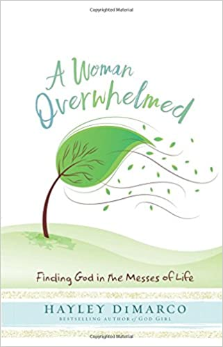 A Woman Overwhelmed Finding God In The Messes Of Life Hayley DiMarco 9781501840708 Amazon Books