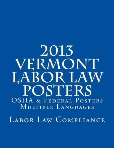 2013 Vermont Labor Law Posters: OSHA & Federal Posters - Multiple Languages by CreateSpace Independent Publishing Platform