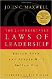The 21 Irrefutable Laws of Leadership (Follow Them and People will Follow You)