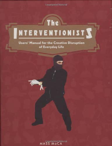 The Interventionists: Users' Manual for the Creative Disruption of Everyday Life (MIT Press)