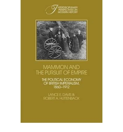 [ [ [ Mammon and the Pursuit of Empire: The Political Economy of British Imperialism, 1860 1912[ MAMMON AND THE PURSUIT OF EMPIRE: THE POLITICAL ECONOMY OF BRITISH IMPERIALISM, 1860 1912 ] By Davis, Lance E. ( Author )Aug-20-2009 Paperback