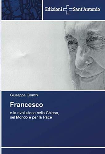 Read Online Francesco: e la rivoluzione nella Chiesa, nel Mondo e per la Pace (Italian Edition) pdf