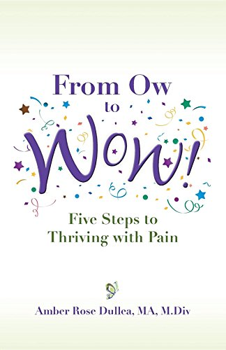 From Ow to Wow!: Five Steps to Thriving with Pain