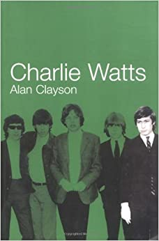 Charlie Watts by Alan Clayson (2004-05-07)