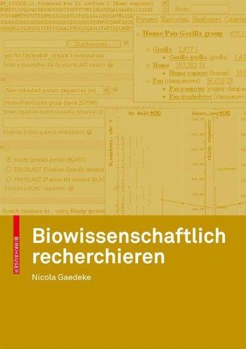 Biowissenschaftlich recherchieren: Über den Einsatz von Datenbanken und anderen Ressourcen der Bioinformatik (German Edition) by Birkhäuser