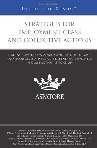 Strategies For Employment Class And Collective Actions  Leading Lawyers On Addressing Trends In Wage And Hour Allegations And Defending Employers In Class Action Litigation  Inside The Minds