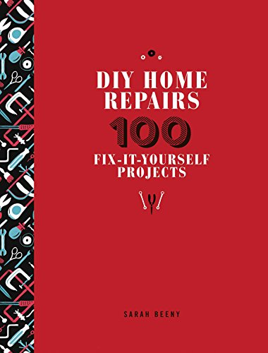 DIY Home Repairs: 100 Fix-It-Yourself Projects