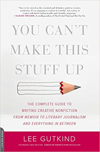 You cant make this stuff up the complete guide to writing creative you cant make this stuff up the complete guide to writing creative nonfiction from memoir to literary journalism and everything in between 1st edition fandeluxe Image collections