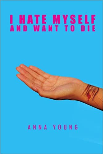 I Hate Myself And Want To Die Anna Young 9781426972294 Amazoncom
