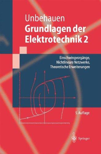 Grundlagen der Elektrotechnik 2: Einschwingvorgänge, Nichtlineare Netzwerke, Theoretische Erweiterungen (Springer-Lehrbuch)