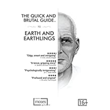 Earth and Earthlings (The Quick and Brutal Guide)